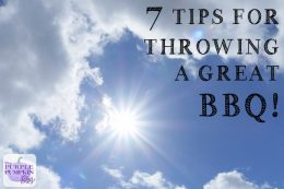 7 Tips For Throwing A Great BBQ!
