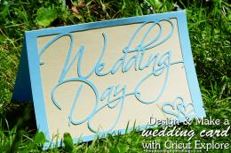 Design & Make a Wedding Day Card with Cricut Explore