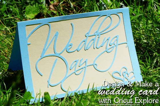 Design & Make a Wedding Day Card with Cricut Explore