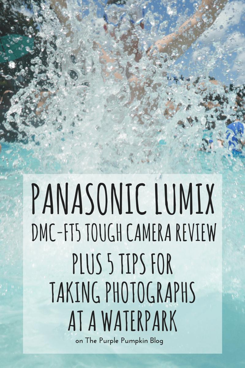 Panasonic Lumix DMC-FT5 Review + Water Park Photography Tips