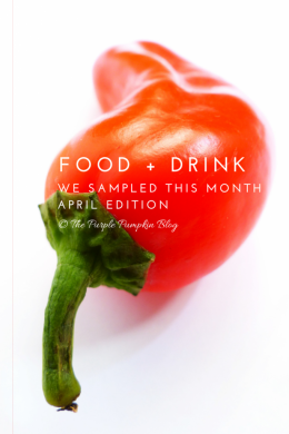 Food + Drink We Sampled This Month - April Edition
