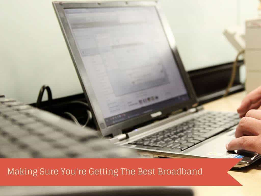 Making Sure You're Getting The Best Broadband