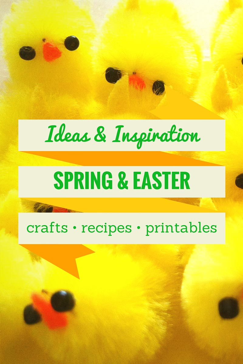 Ideas & Inspiration for Spring & Easter - Crafts, Recipes, Printables