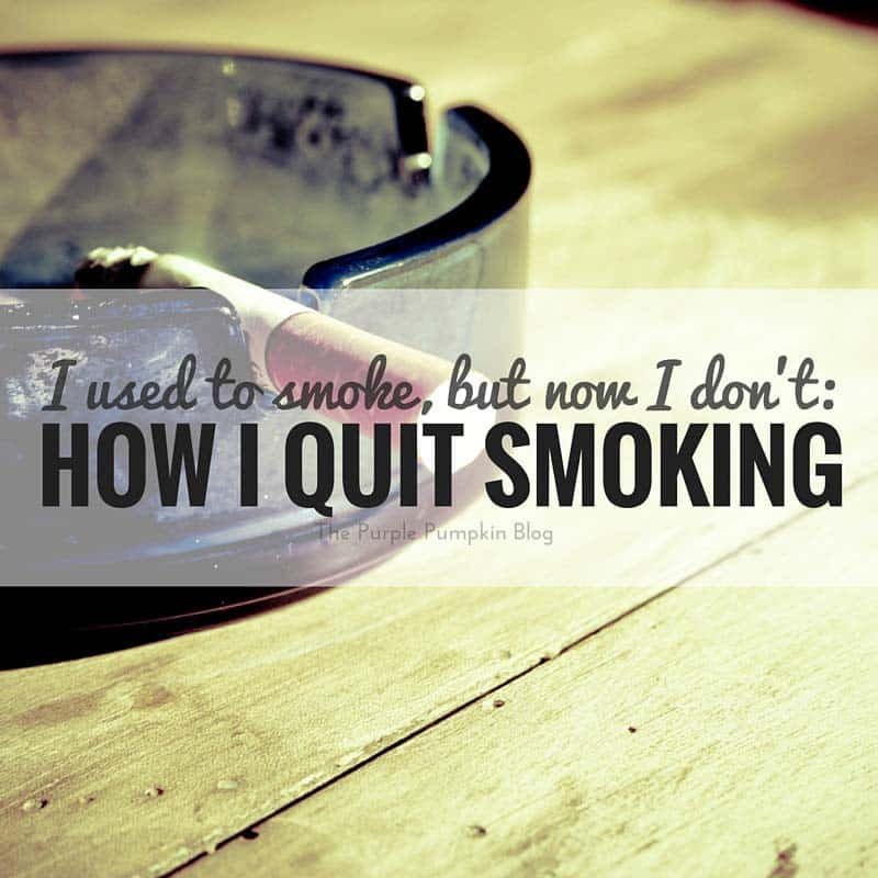 How I Quit Smoking - why life is better now that I no longer smoke
