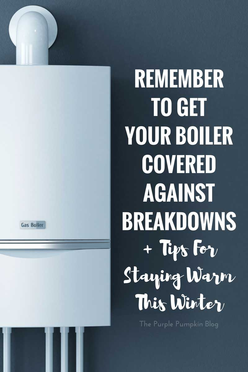 Remember to get your boiler covered against breakdowns + tips for staying warm this winter
