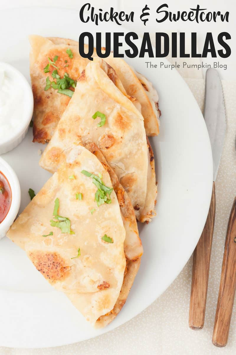 Chicken + Sweetcorn Quesadillas. TThese make a great mid-week family dinner, are really easy to prepare, and you can have them as spicy as you like!
