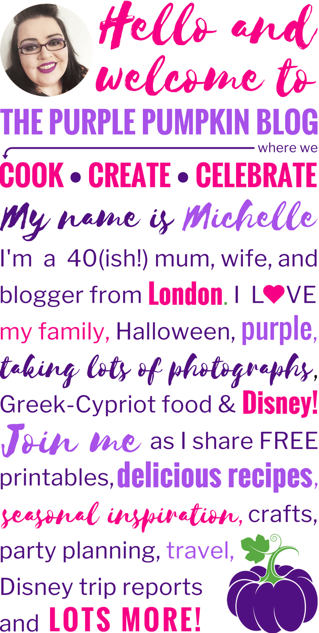 Text says: Hello and Welcome to The Purple Pumpkin Blog where we Cook, Create, Celebrate. My name is Michelle I'm a 40 (ish!) mum, wife, and blogger from London. I love my family, Halloween, purple, taking lots of photographs, Greek-Cypriot food & Disney! Join me as I share FREE printables delicious recipes, seasonal inspiration, crafts, party planning, travel, Disney Trip reports and LOTS MORE!