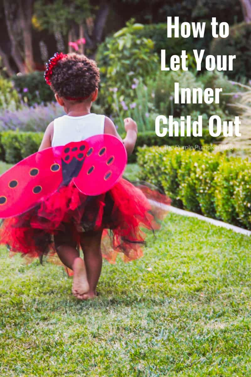 How To let Your Inner Child Out