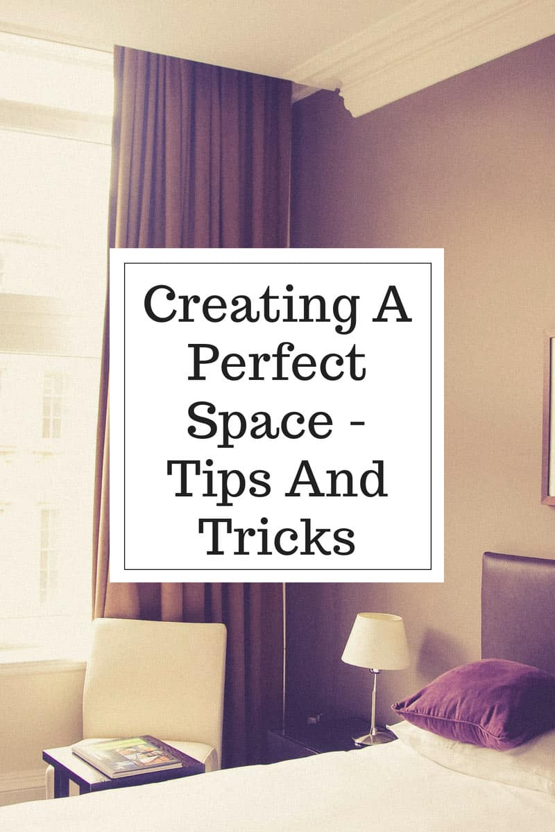 Creating A Perfect Space - Tips And Tricks