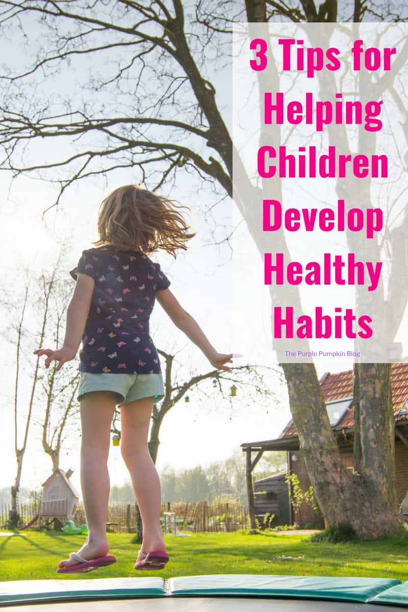3 Tips for Helping Children Develop Healthy Habits