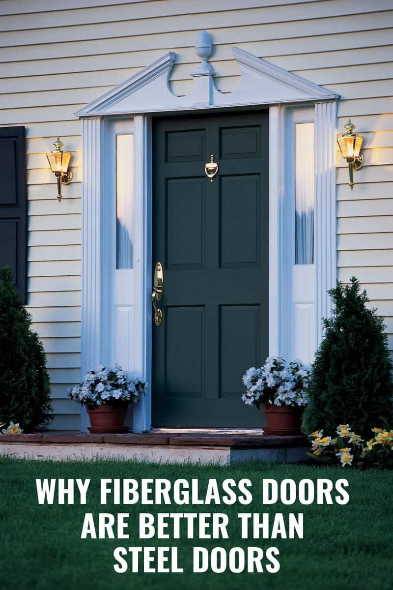 Why Fiberglass Doors Are Better Than Steel Doors