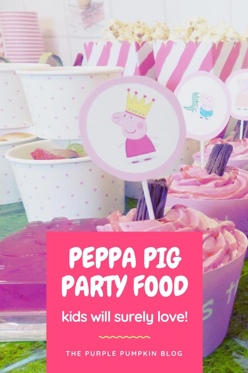 Peppa Pig Party Food Kids Will Surely Love