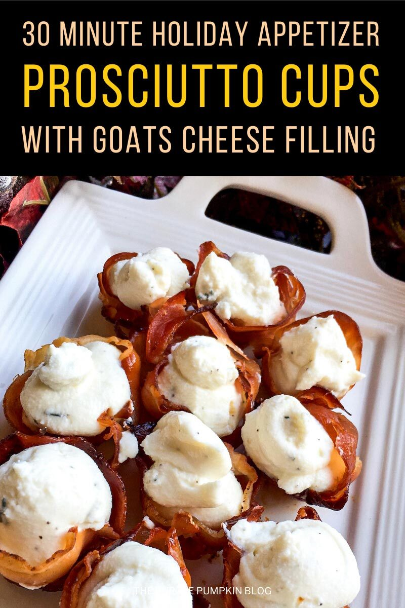 30 Minute Holiday Appetizer - Prosciutto Cups with Goats Cheese Filling