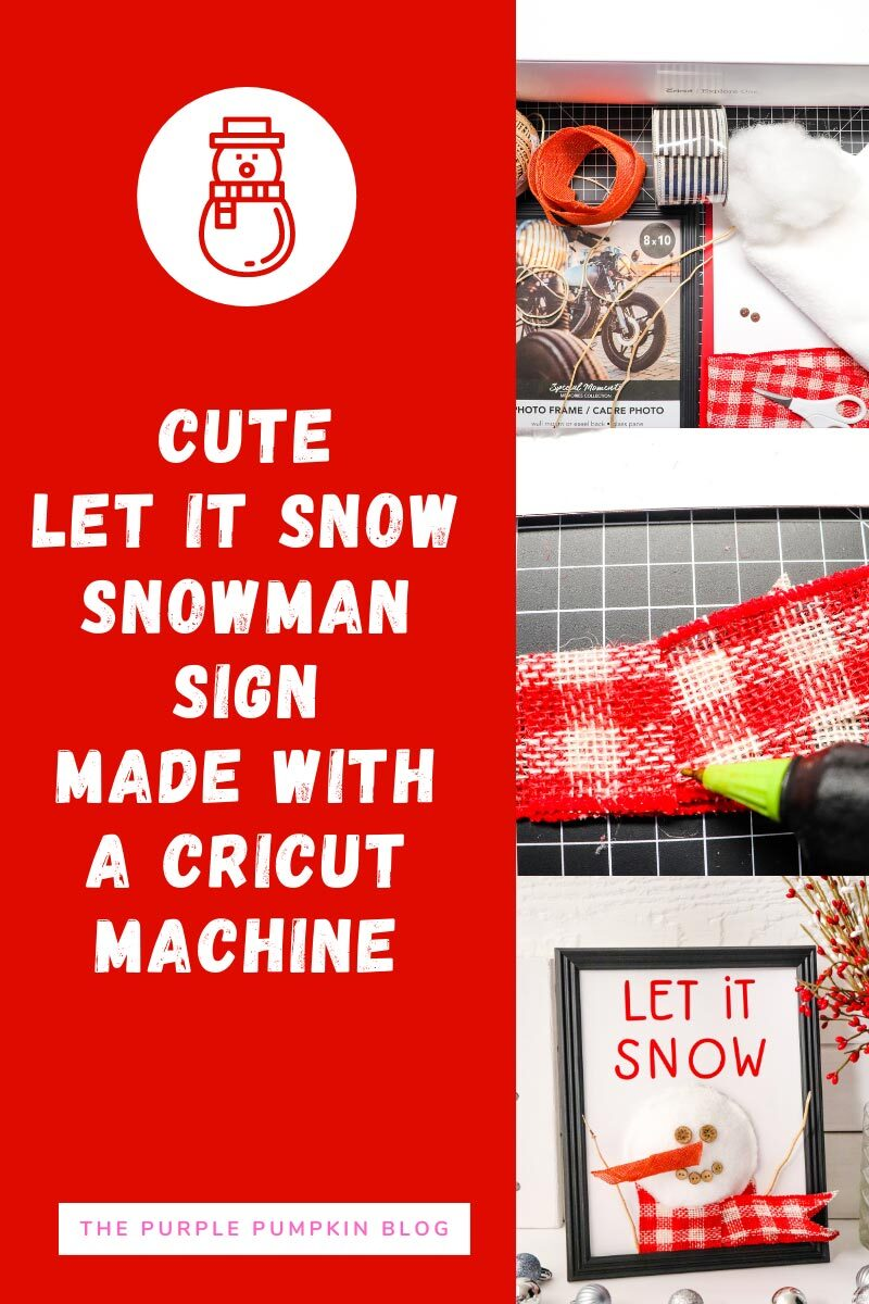 """3 images showing: the materials used, a close up of gluing pieces together, and the finished snowman frame project with red""""Let It Snow"""" letters at the top, with a fabric snowman underneath with a orange burlap nose, button eyes and mouth and a red gingham scarf. Text overlay says""""Cute Let It Snow Snowman Sign made with a Cricut Machine"""""""