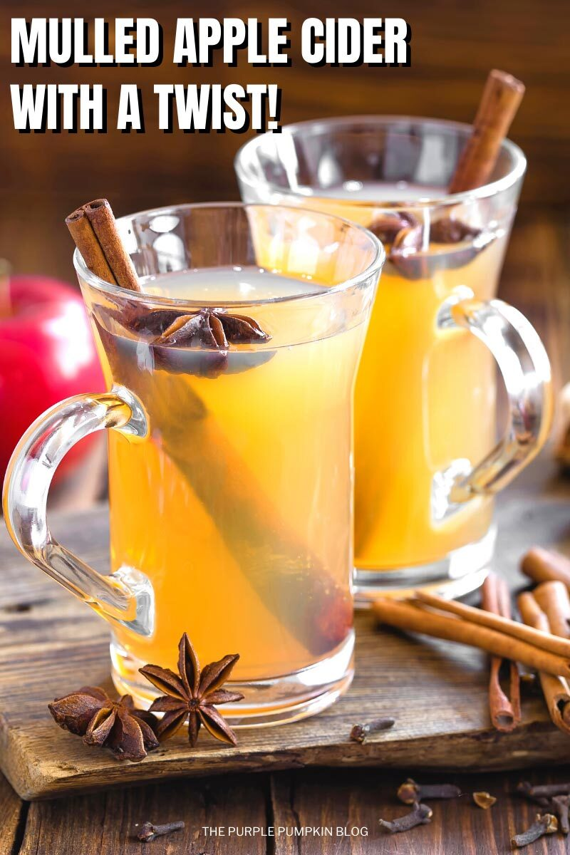 "Two glasses of hot apple cider each with a cinnamon stick and star anise inside. Additional spices are scattered around the glasses. Text overlay says""Mulled Apple Cider with a Twist!"" Images of the same drink featured throughout with different text overlay unless otherwise described."