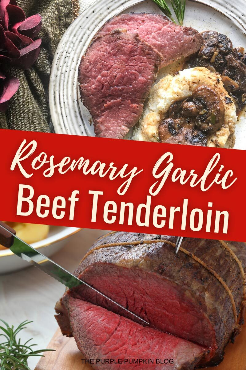 "Two image collage. Top image shows sliced roast beef with mashed potatoes & mushrooms on a white plate. Bottom image shows a beef tenderloin being carved. Text overlay says""Rosemary Garlic Beef Tenderloin"". Similar photos of the recipe/dish from various angles are used throughout and with different text overlay unless otherwise described."
