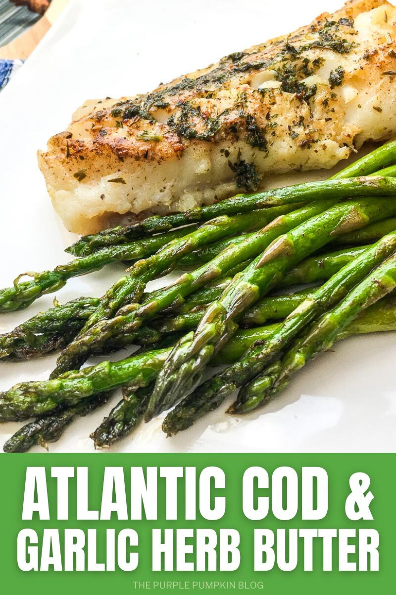 """Cook cod filet on a white plate with a side of asparagus. Text overlay says""""Atlantic Cod with Garlic Herb Butter"""". Similar photos of the recipe from various angles are used throughout but with different text overlay unless otherwise described."""