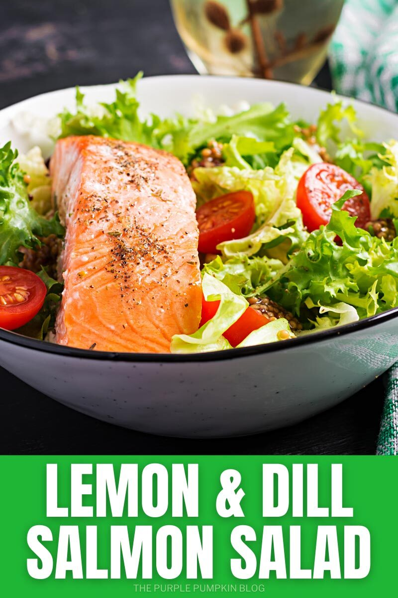 "A cooked fillet of salmon served on a bowl of salad leaves and tomatoes. Text overlay says""Lemon Dill Salmon Salad"". Similar photos of the recipe from various angles are used throughout but with different text overlay unless otherwise described."