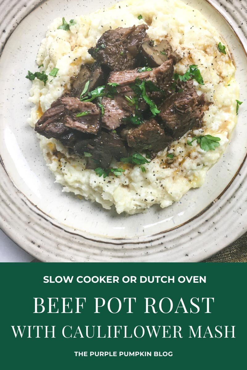 """Beef pot roast atop mashed cauliflower and garnished with fresh parsley. Text overlay says""""Beef Pot Roast in Dutch Oven or Slow Cooker"""". Similar photos of the recipe from various angles are used throughout but with different text overlays unless otherwise described."""