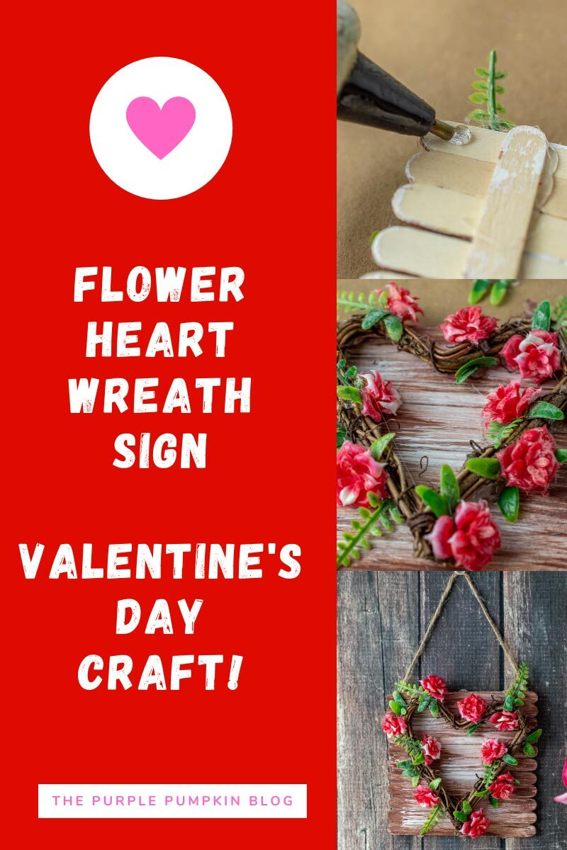 """Text overlay says """"Flower Heart Wreath Sign - Valentine's Day Craft."""" 3 images showing glue being applied to craft sticks, fake roses applied to wreath form, and completed wreath as previously described."""