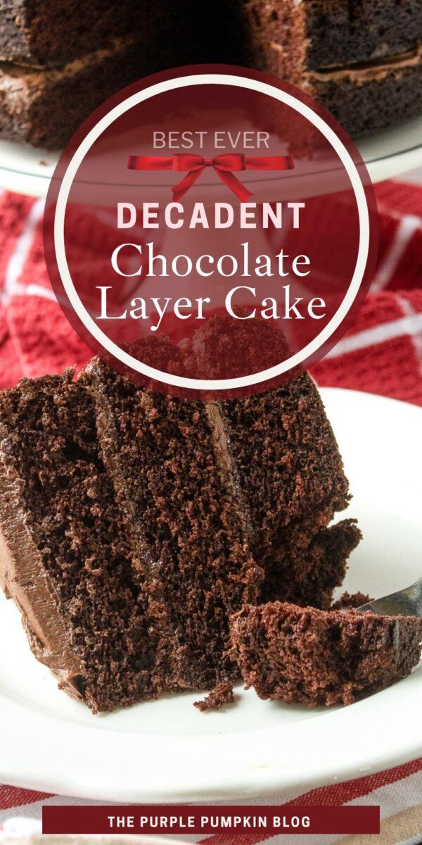 Best Ever Decadent Chocolate Layer Cake