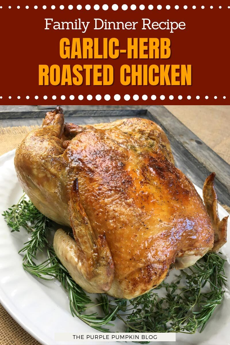 """A whole roasted chicken on a white serving platter, surrounded by fresh herbs. Text overlay says""""Family Dinner Recipe - Garlic-Herb Roasted Chicken"""". Similar photos of the recipe from various angles are used throughout but with different text overlays unless otherwise described."""
