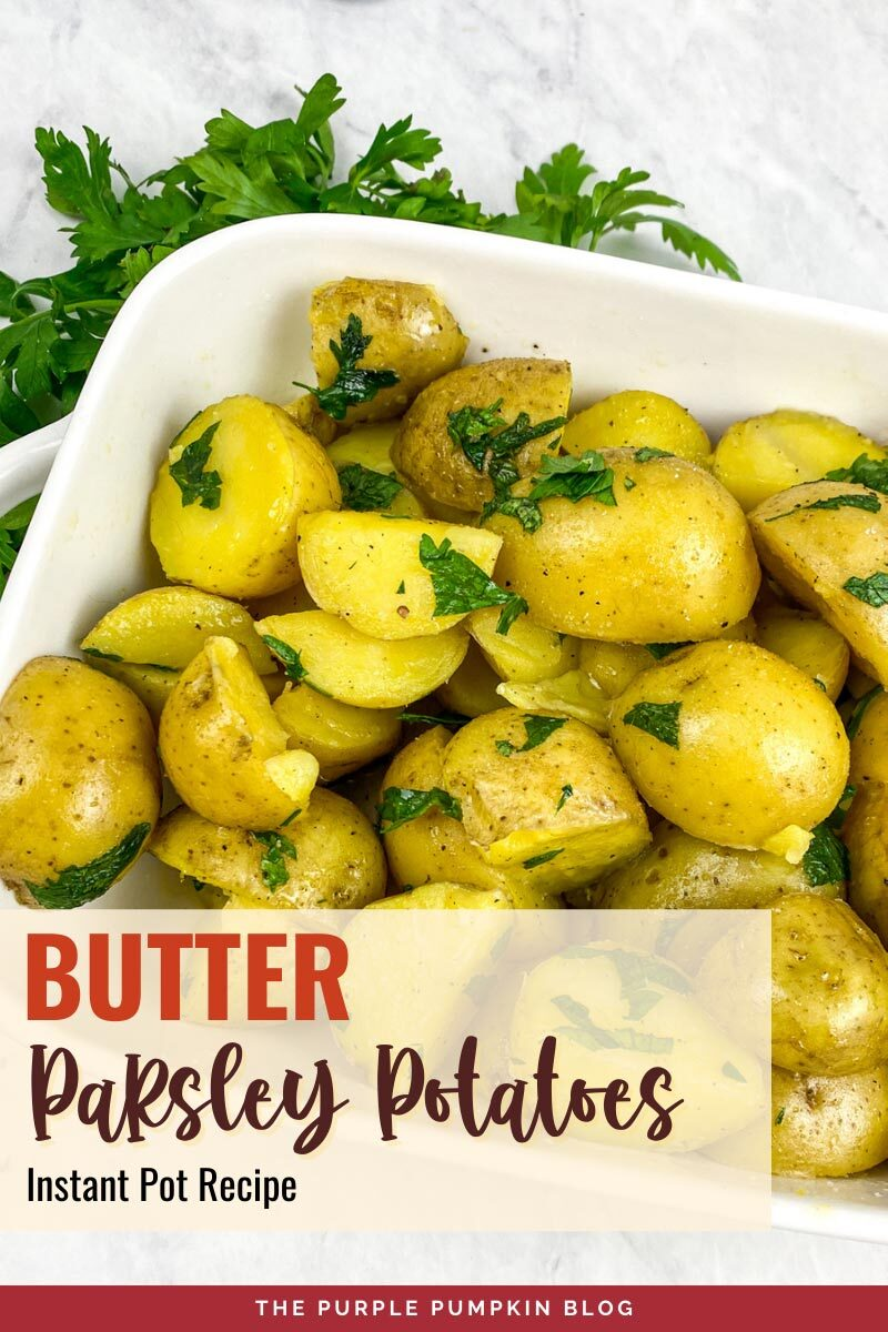 "A white serving dish filled with buttered baby potatoes and parsley. Text overlay says""Butter Parsley Baby Potatoes Instant Pot Recipe"". Similar photos of the recipe from various angles are used throughout but with different text overlays unless otherwise described."