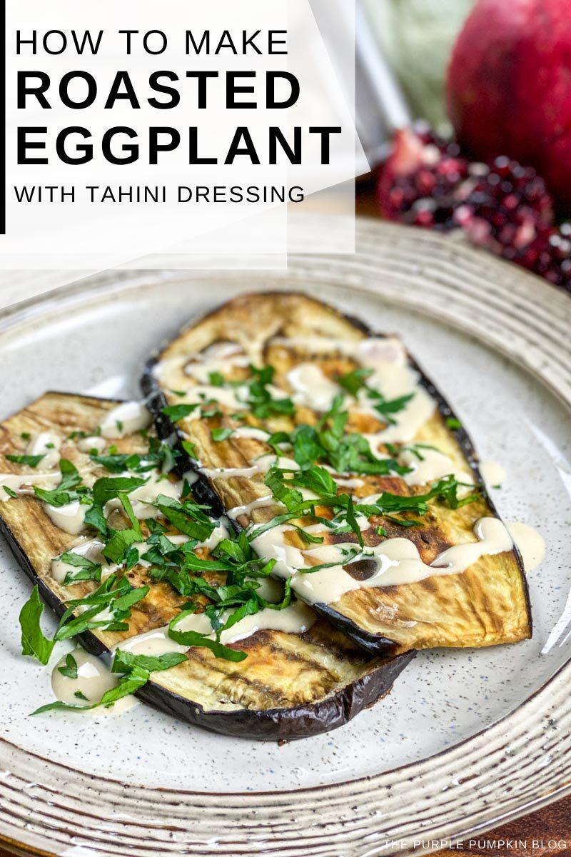 How To Make Roasted Eggplant with Tahini Dressing